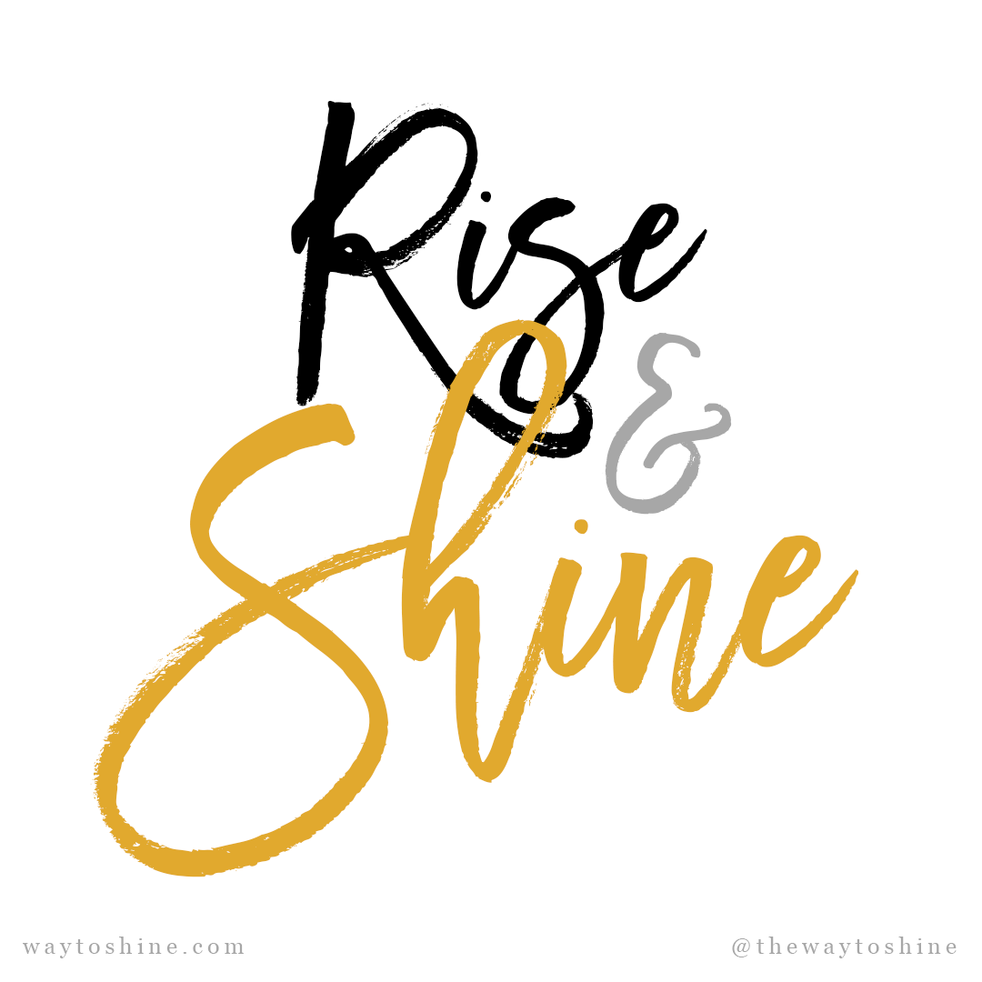 way-to-shine_quote_rise-and-shine2